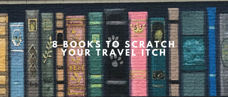 8 Books to Scratch Your Travel Itch | www.herlifeinruins.com